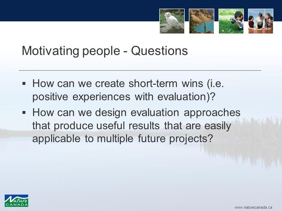 www.naturecanada.ca Motivating people - Questions  How can we create short-term wins (i.e.