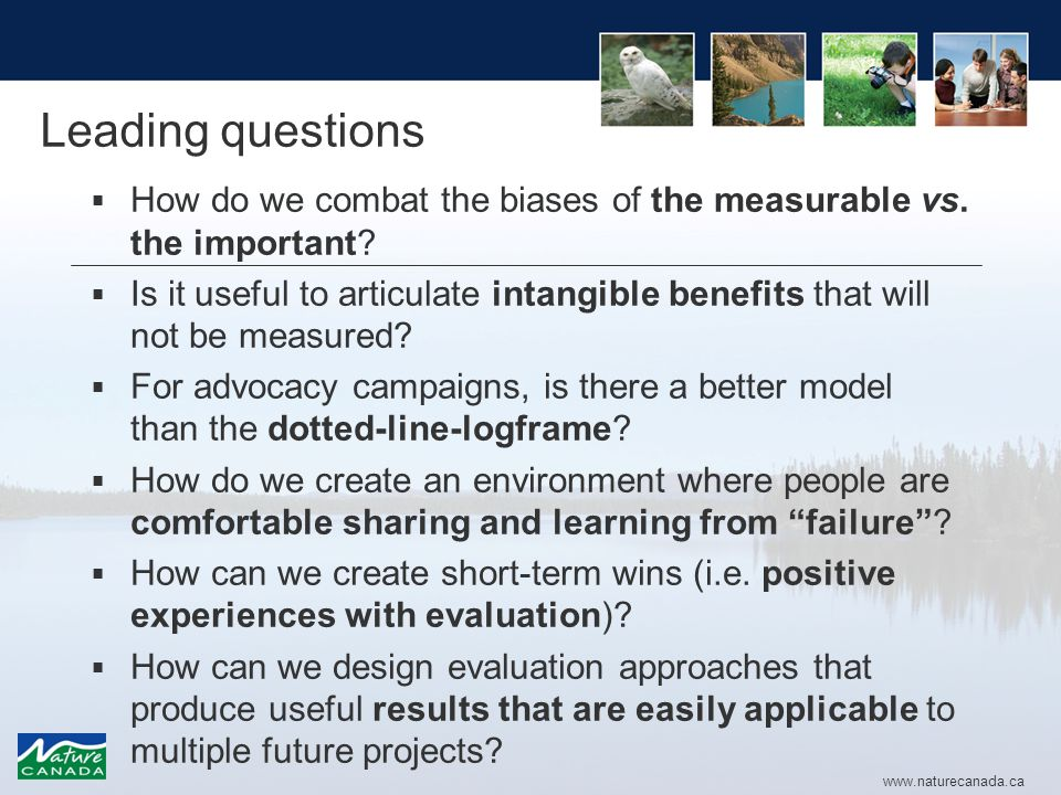 www.naturecanada.ca Leading questions  How do we combat the biases of the measurable vs.