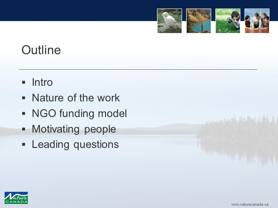 www.naturecanada.ca Outline  Intro  Nature of the work  NGO funding model  Motivating people  Leading questions