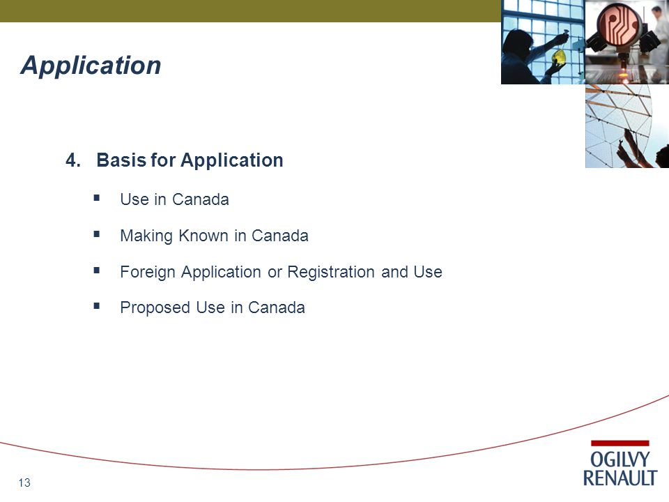 13 Application 4.Basis for Application  Use in Canada  Making Known in Canada  Foreign Application or Registration and Use  Proposed Use in Canada