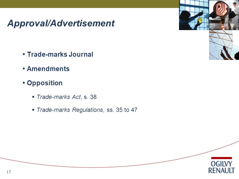 17 Approval/Advertisement Trade-marks Journal Amendments Opposition  Trade-marks Act, s.