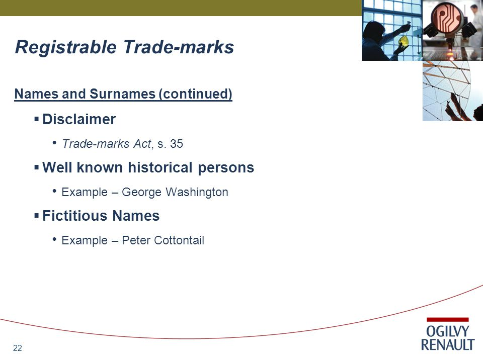 22 Registrable Trade-marks Names and Surnames (continued)  Disclaimer Trade-marks Act, s.