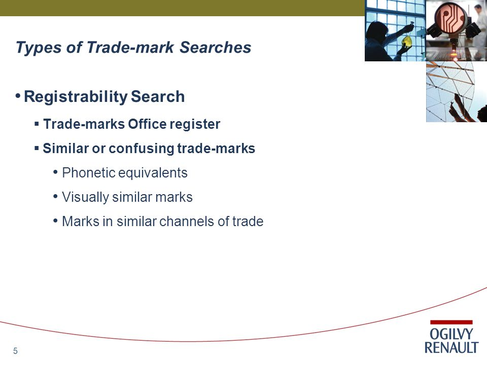5 Registrability Search  Trade-marks Office register  Similar or confusing trade-marks Phonetic equivalents Visually similar marks Marks in similar channels of trade
