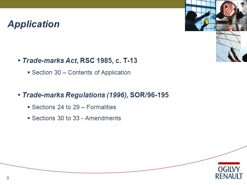 9 Application Trade-marks Act, RSC 1985, c. T-13  Section 30 – Contents of Application Trade-marks Regulations (1996), SOR/96-195  Sections 24 to 29