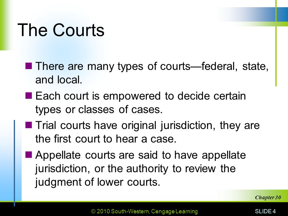 © 2010 South-Western, Cengage Learning SLIDE 5 Chapter 30 Court Cases A civil case involves one person who has a dispute with another person or entity.