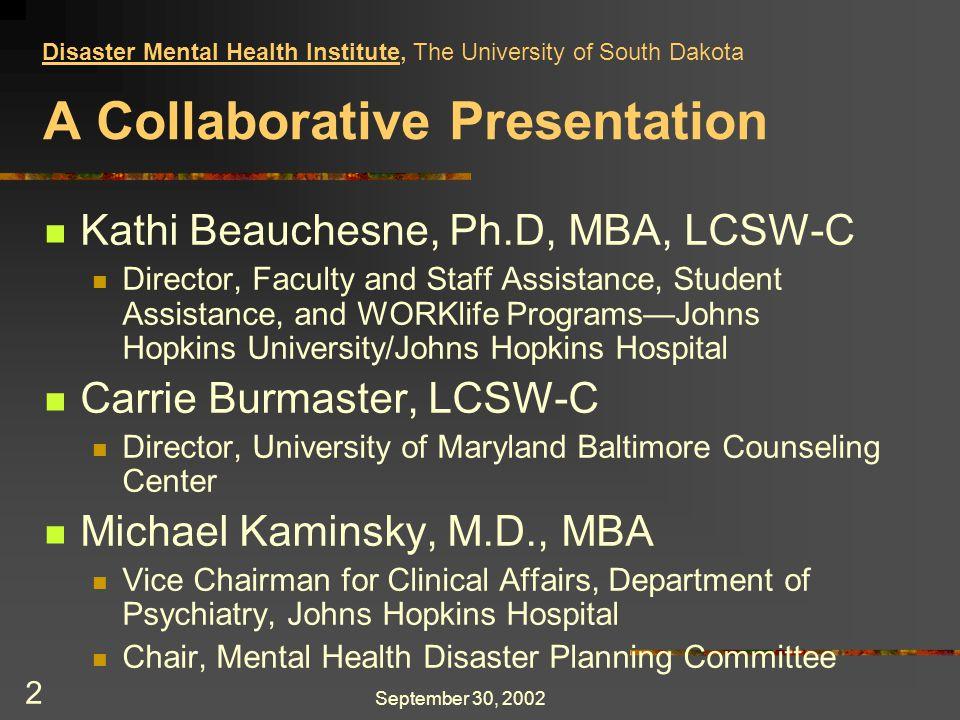 September 30, 2002 33 Slides will be provided on… www.fasap.org Disaster Mental Health Institute, The University of South Dakota