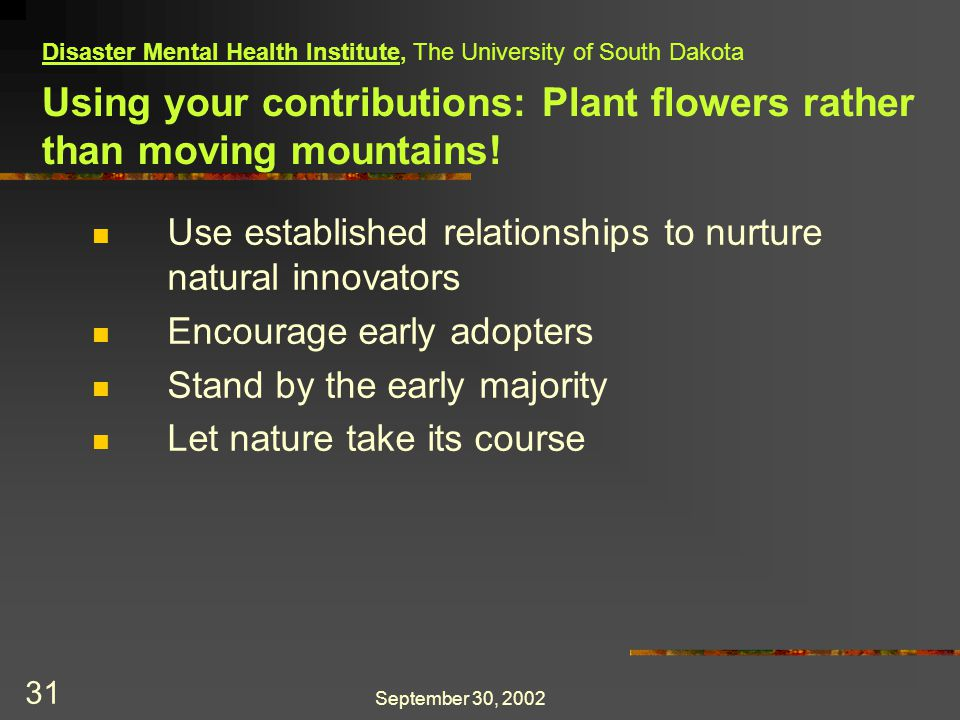 September 30, 2002 31 Using your contributions: Plant flowers rather than moving mountains.