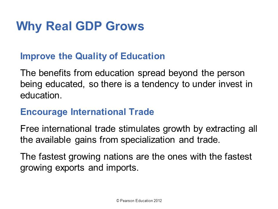 Why Real GDP Grows Improve the Quality of Education The benefits from education spread beyond the person being educated, so there is a tendency to und