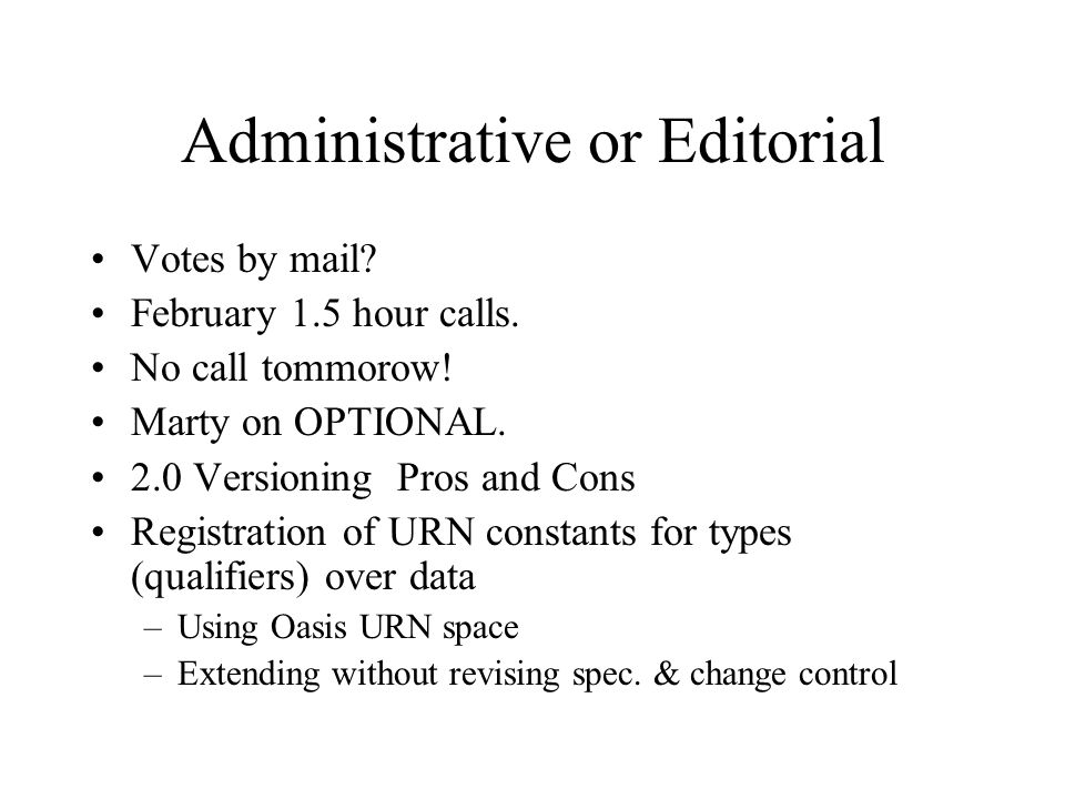Administrative or Editorial Votes by mail. February 1.5 hour calls.