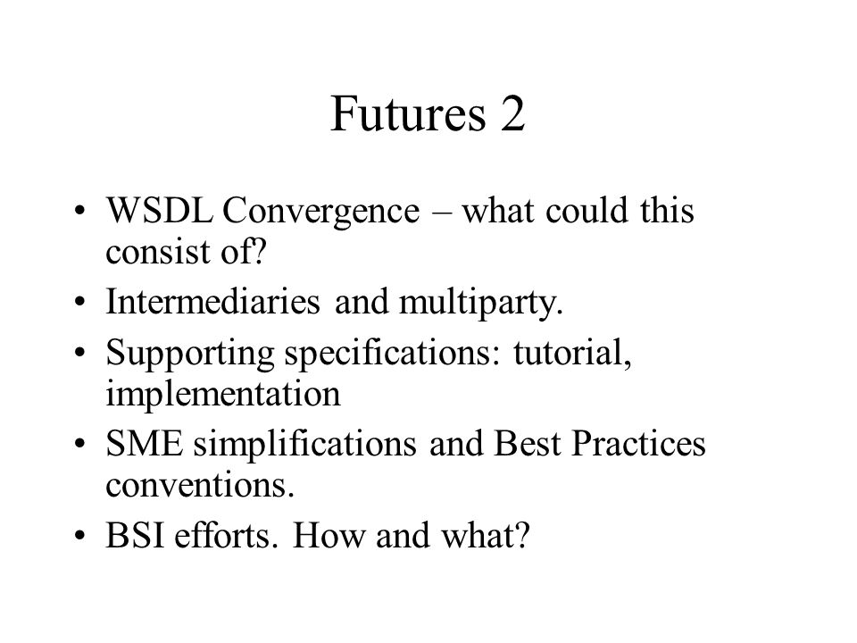 Futures 2 WSDL Convergence – what could this consist of.
