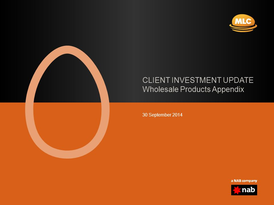 CLIENT INVESTMENT UPDATE Wholesale Products Appendix 30 September 2014