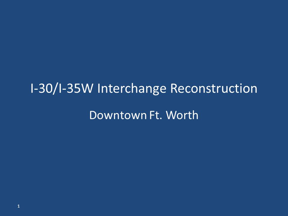 1 I-30/I-35W Interchange Reconstruction Downtown Ft. Worth