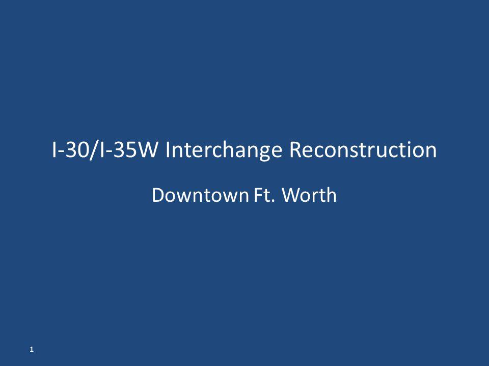 1 I-30/I-35W Interchange Reconstruction Downtown Ft. Worth