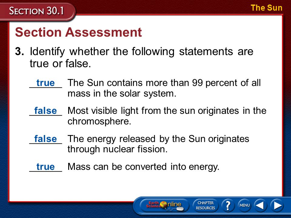 Section Assessment 2.How can we determine what gases are in the outer layers of the Sun's atmosphere? The Sun Dark bands in the solar spectrum represe