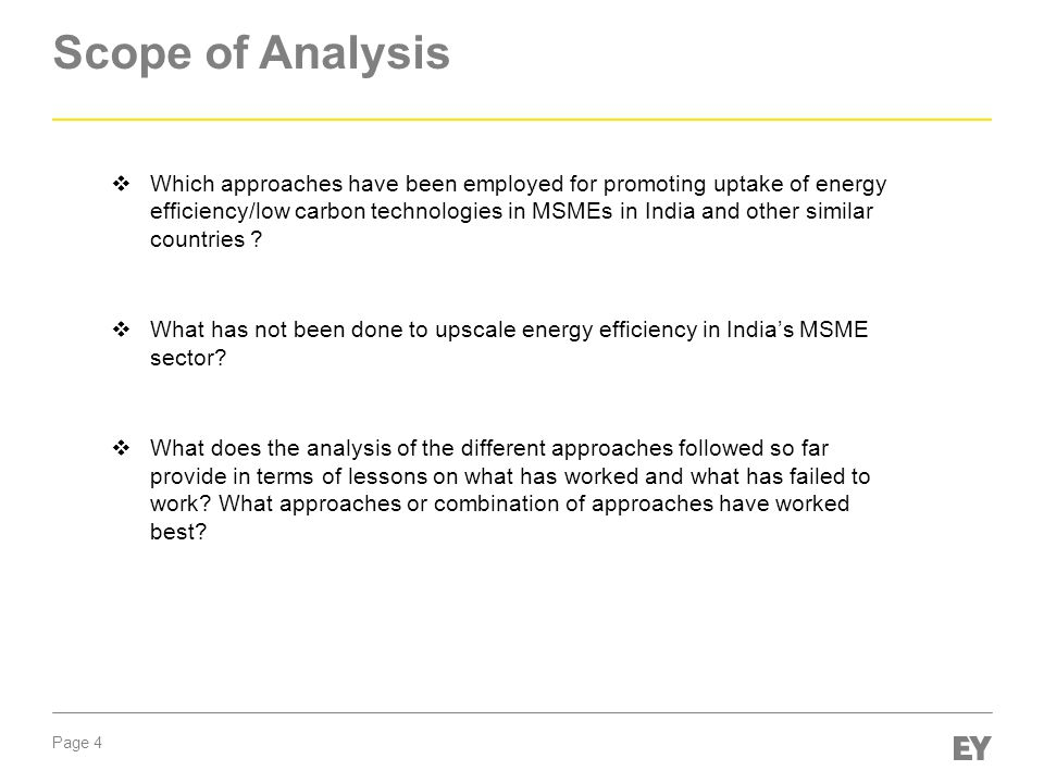 Page 4 Scope of Analysis  Which approaches have been employed for promoting uptake of energy efficiency/low carbon technologies in MSMEs in India and other similar countries .