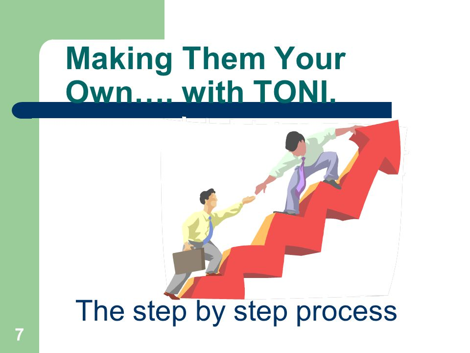 7 Making Them Your Own…. with TONI. The step by step process