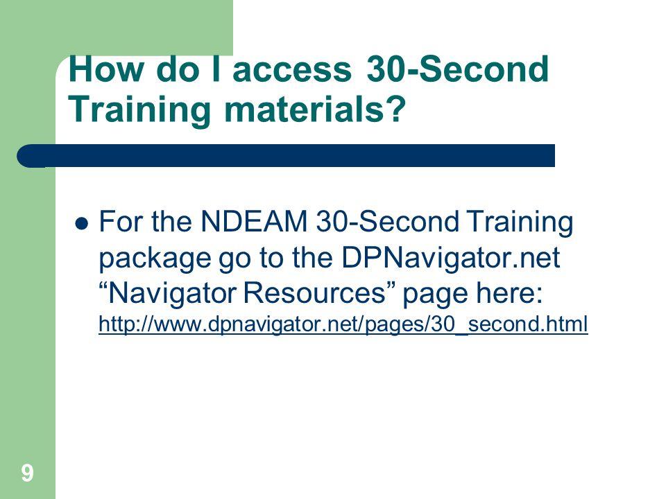 9 How do I access 30-Second Training materials.