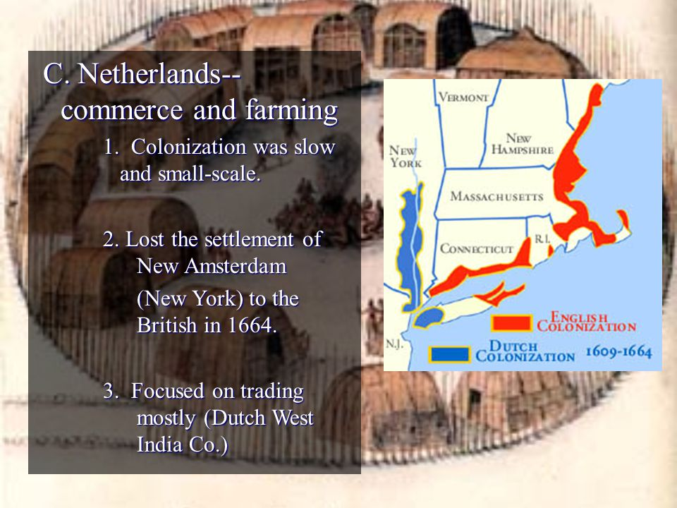 C. Netherlands-- commerce and farming C. Netherlands-- commerce and farming 1. Colonization was slow and small-scale. 2. Lost the settlement of New Am