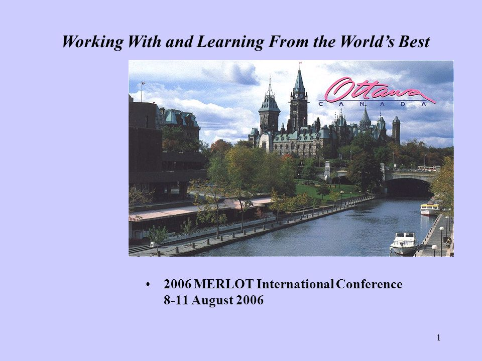 MERLOT International Conference 8-11 August 2006 Working With and Learning From the World's Best