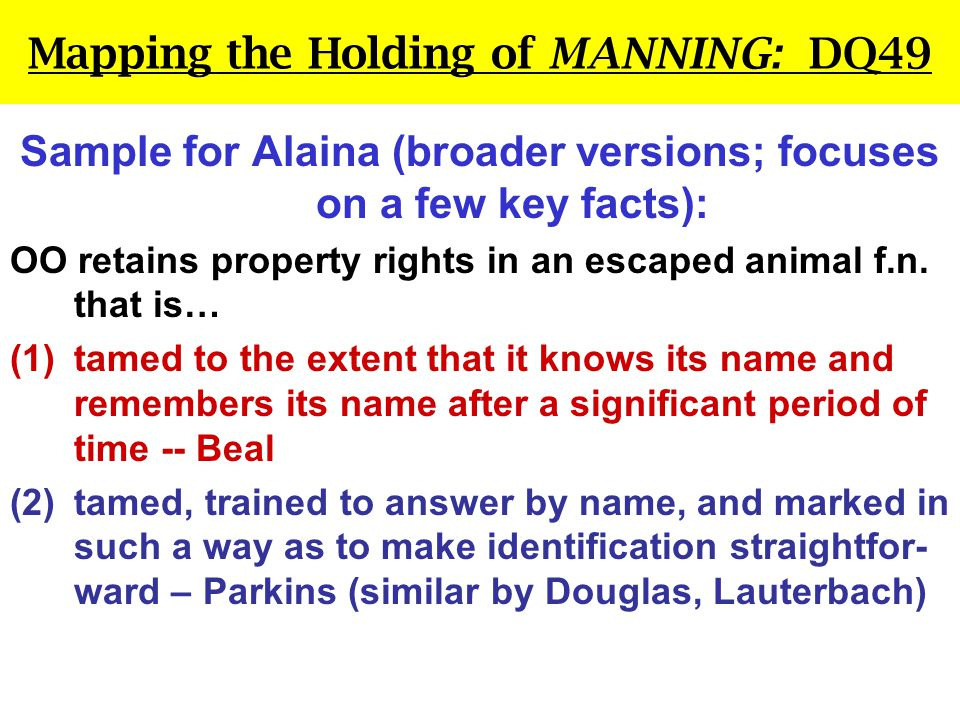 Mapping the Holding of MANNING: DQ49 Sample for Alaina (broader versions; focuses on a few key facts): OO retains property rights in an escaped animal f.n.