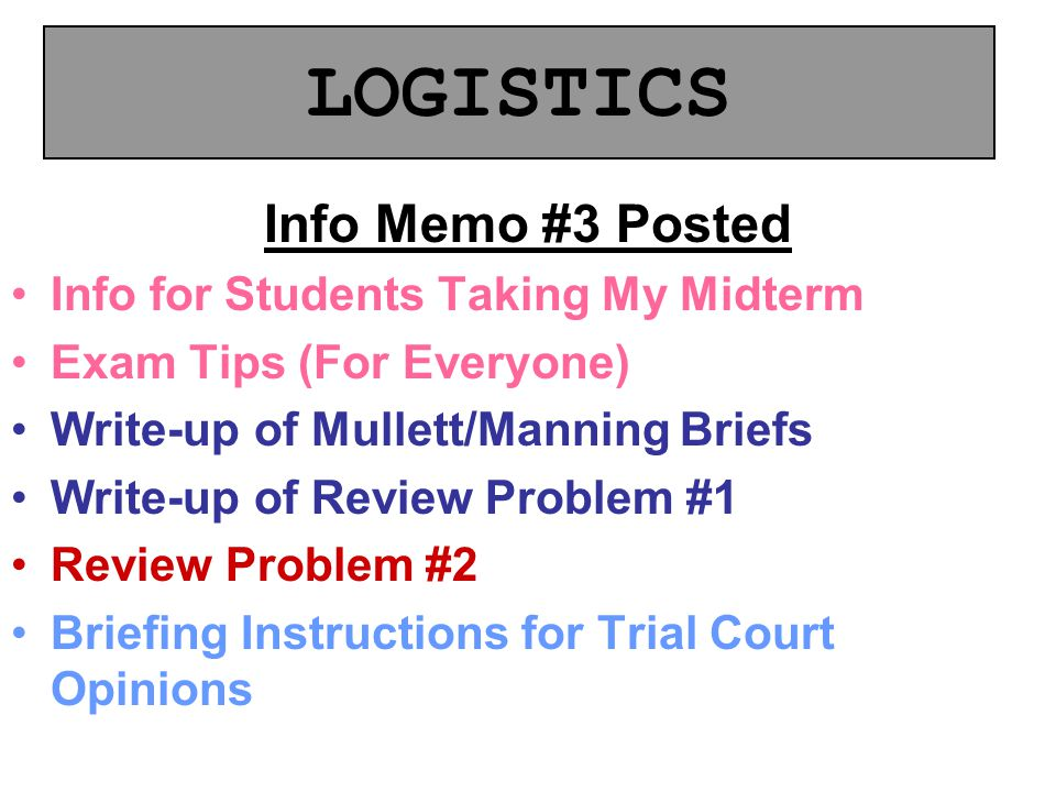 Info Memo #3 Posted Info for Students Taking My Midterm Exam Tips (For Everyone) Write-up of Mullett/Manning Briefs Write-up of Review Problem #1 Review Problem #2 Briefing Instructions for Trial Court Opinions