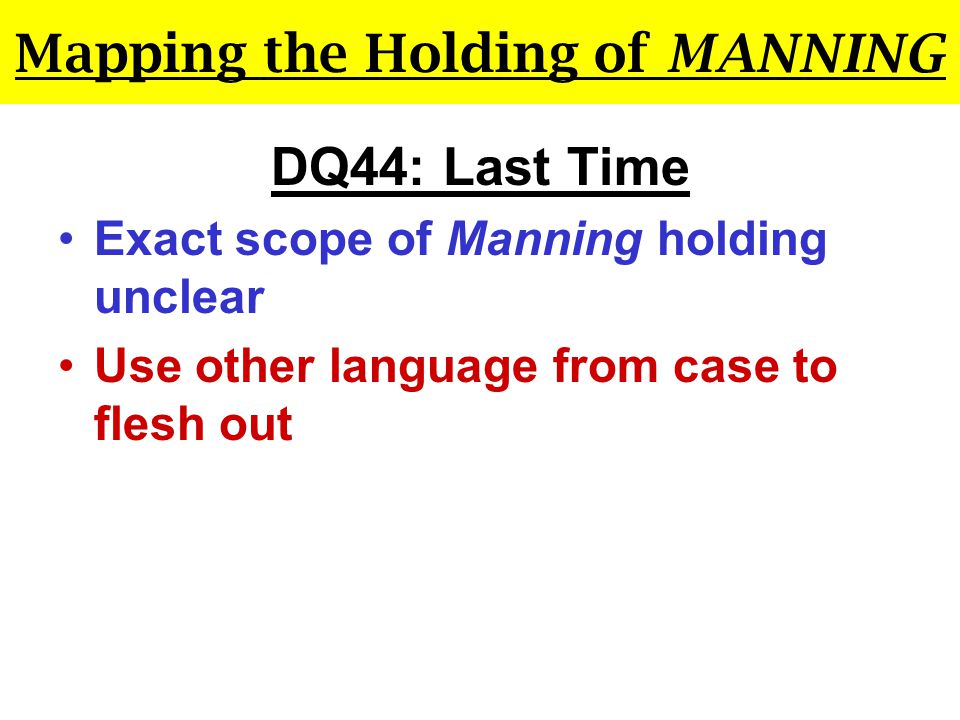 Mapping the Holding of MANNING: DQ49 Sample for Brandon (narrow version; includes almost all helpful facts): OO retains property rights in an escaped animal f.n.: that was previously owned for two years, that had escaped and returned before, that had been missing for only a few days, and that owner located day after it was found.
