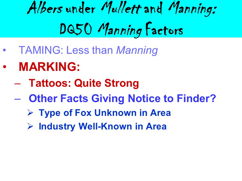 Albers under Mullett and Manning: DQ50 Manning Factors TAMING: Less than Manning MARKING: –Tattoos: Quite Strong –Other Facts Giving Notice to Finder.