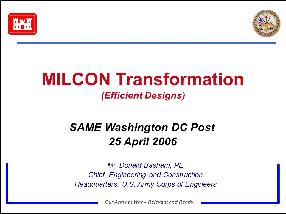 1 ~ Our Army at War – Relevant and Ready ~ MILCON Transformation (Efficient Designs) Mr.