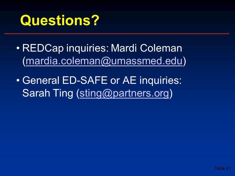 Slide 41 Questions? REDCap inquiries: Mardi Coleman (mardia.coleman@umassmed.edu)mardia.coleman@umassmed.edu General ED-SAFE or AE inquiries: Sarah Ti