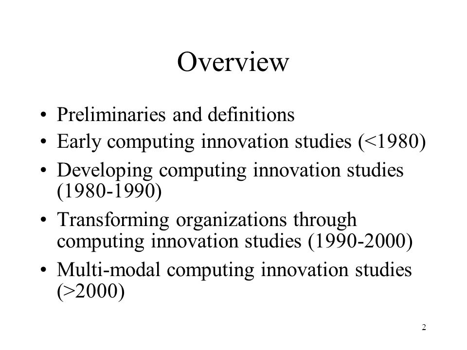 2 Overview Preliminaries and definitions Early computing innovation studies (<1980)‏ Developing computing innovation studies (1980-1990)‏ Transforming organizations through computing innovation studies (1990-2000)‏ Multi-modal computing innovation studies (>2000)‏