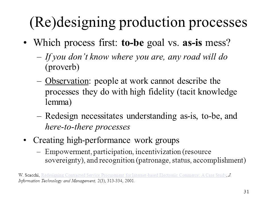 31 (Re)designing production processes Which process first: to-be goal vs.