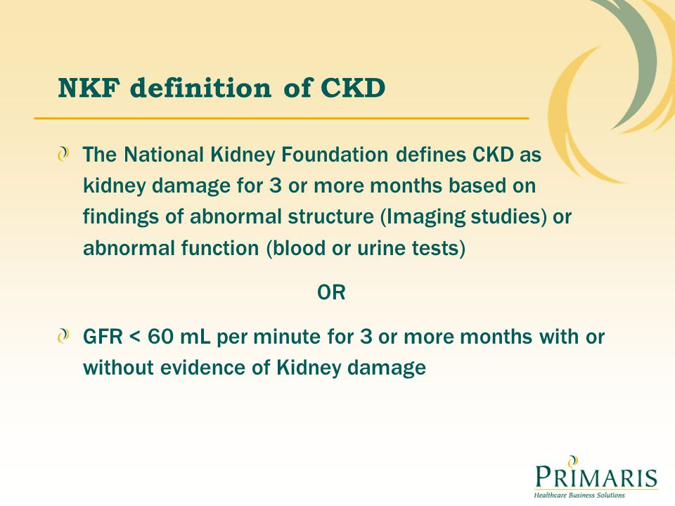 NKF definition of CKD The National Kidney Foundation defines CKD as kidney damage for 3 or more months based on findings of abnormal structure (Imagin