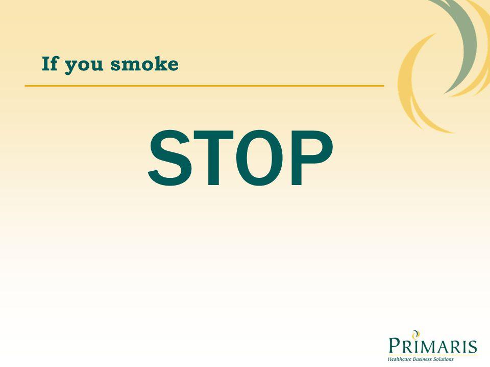 If you smoke STOP