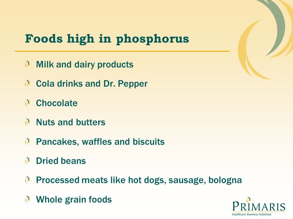 Foods high in phosphorus Milk and dairy products Cola drinks and Dr. Pepper Chocolate Nuts and butters Pancakes, waffles and biscuits Dried beans Proc