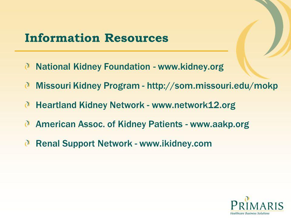 Information Resources National Kidney Foundation - www.kidney.org Missouri Kidney Program - http://som.missouri.edu/mokp Heartland Kidney Network - ww