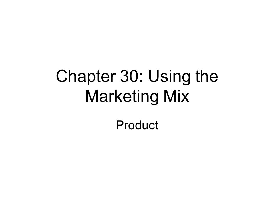 Chapter 30: Using the Marketing Mix Product