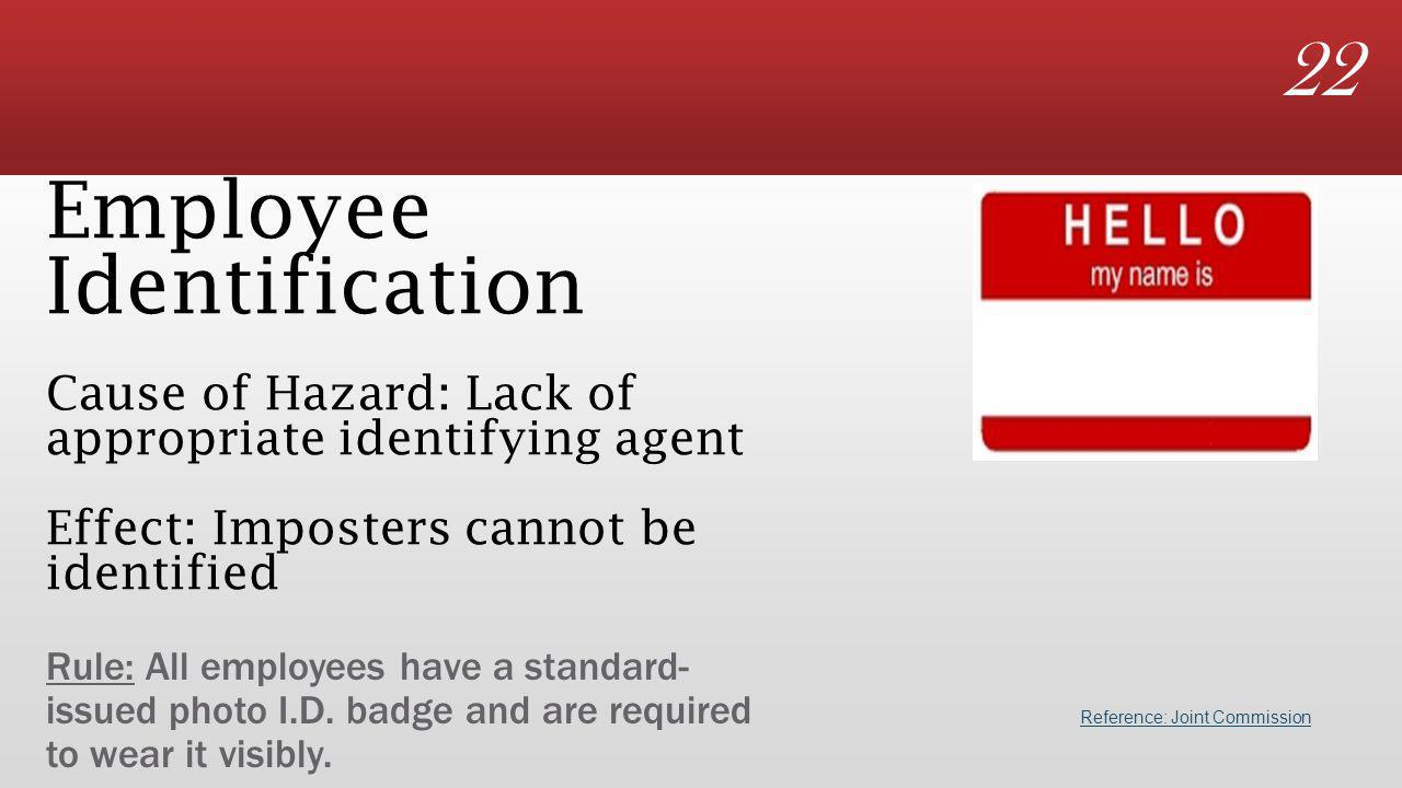 22 Employee Identification Cause of Hazard: Lack of appropriate identifying agent Effect: Imposters cannot be identified Rule: All employees have a standard- issued photo I.D.