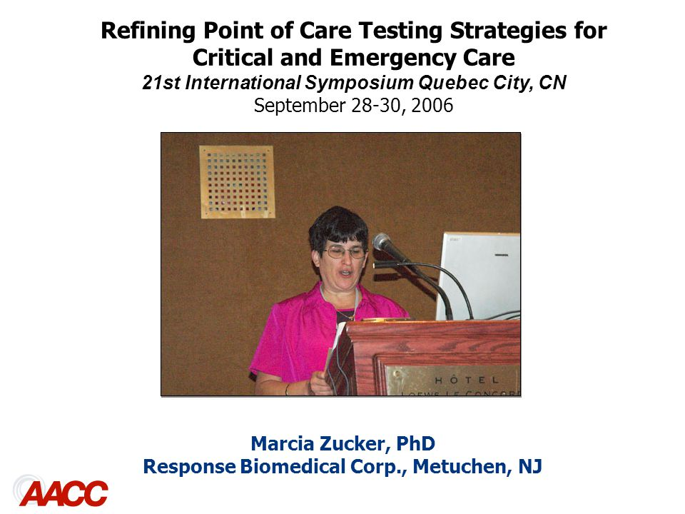 Marcia Zucker, PhD Response Biomedical Corp., Metuchen, NJ Refining Point of Care Testing Strategies for Critical and Emergency Care 21st International Symposium Quebec City, CN September 28-30, 2006