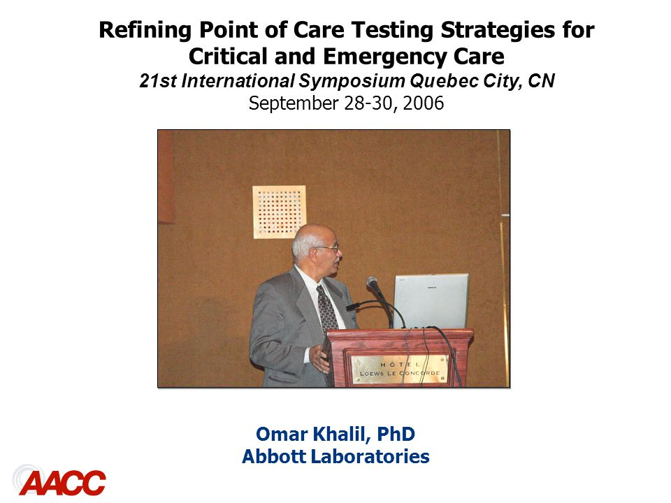 Omar Khalil, PhD Abbott Laboratories Refining Point of Care Testing Strategies for Critical and Emergency Care 21st International Symposium Quebec City, CN September 28-30, 2006