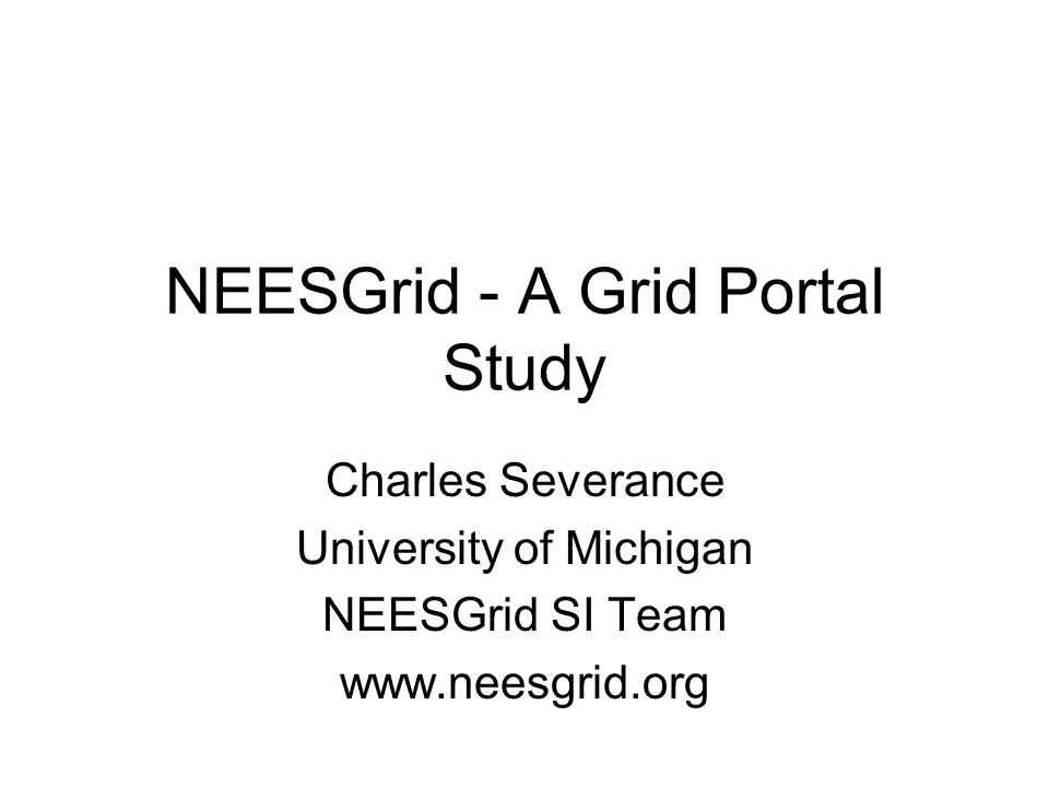 The Role of the NEESgrid System Architecture Define the core capabilities of NEESgrid Facilitate interoperability, extensibility and scalability Provide a foundation on which the diverse NEES usage scenarios can be supported –Not single point solution