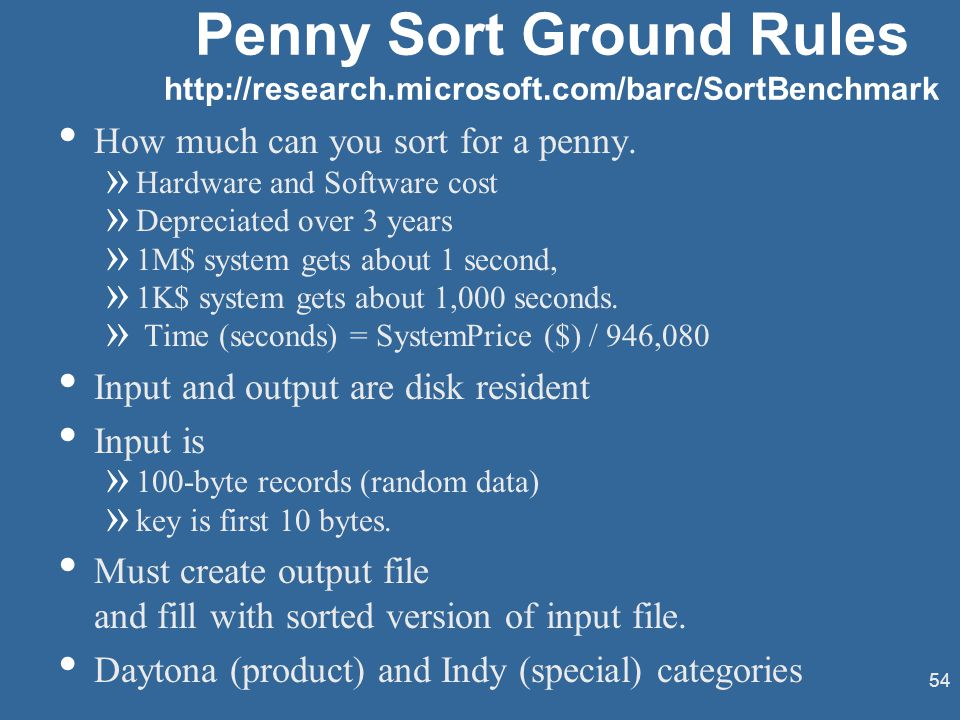 54 Penny Sort Ground Rules http://research.microsoft.com/barc/SortBenchmark How much can you sort for a penny.