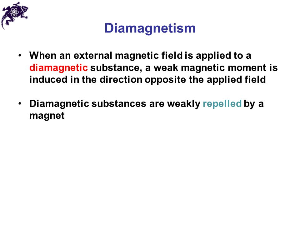 Diamagnetism When an external magnetic field is applied to a diamagnetic substance, a weak magnetic moment is induced in the direction opposite the ap