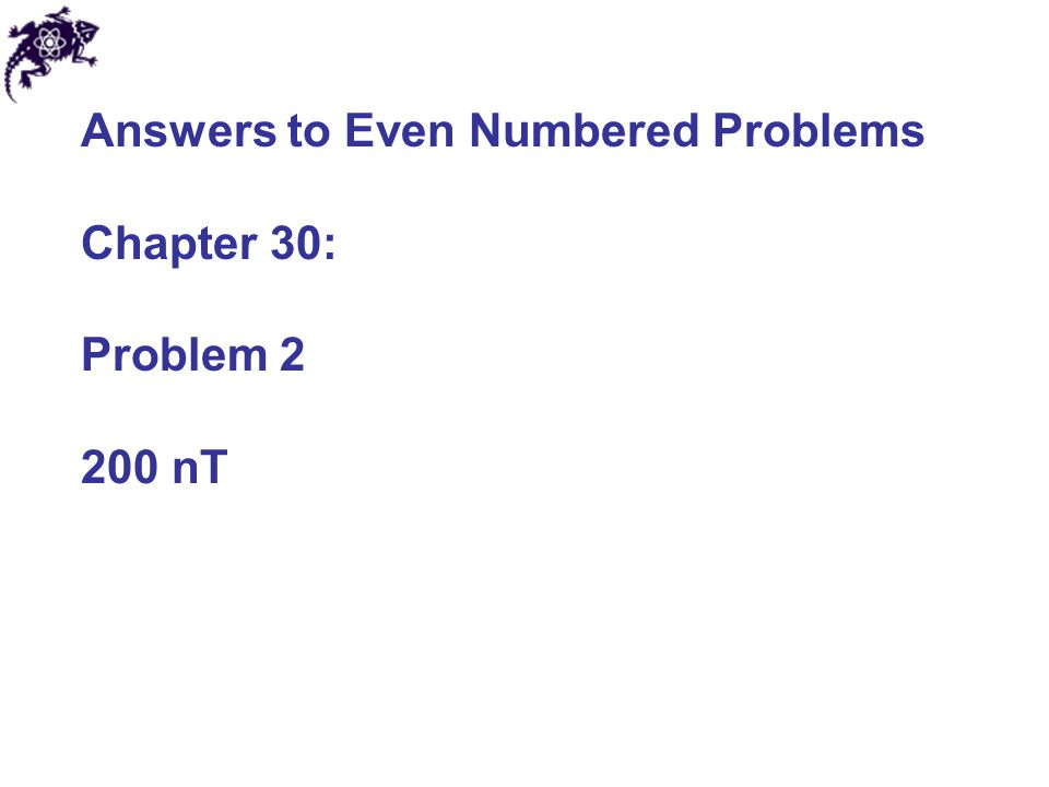 Answers to Even Numbered Problems Chapter 30: Problem 2 200 nT