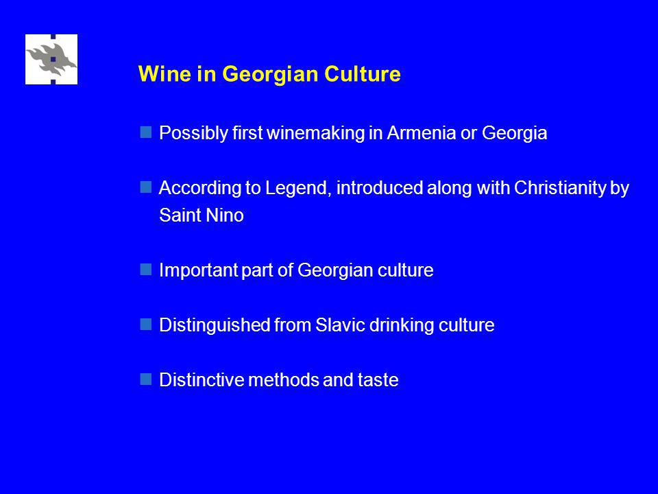Wine in Georgian Culture Possibly first winemaking in Armenia or Georgia According to Legend, introduced along with Christianity by Saint Nino Importa