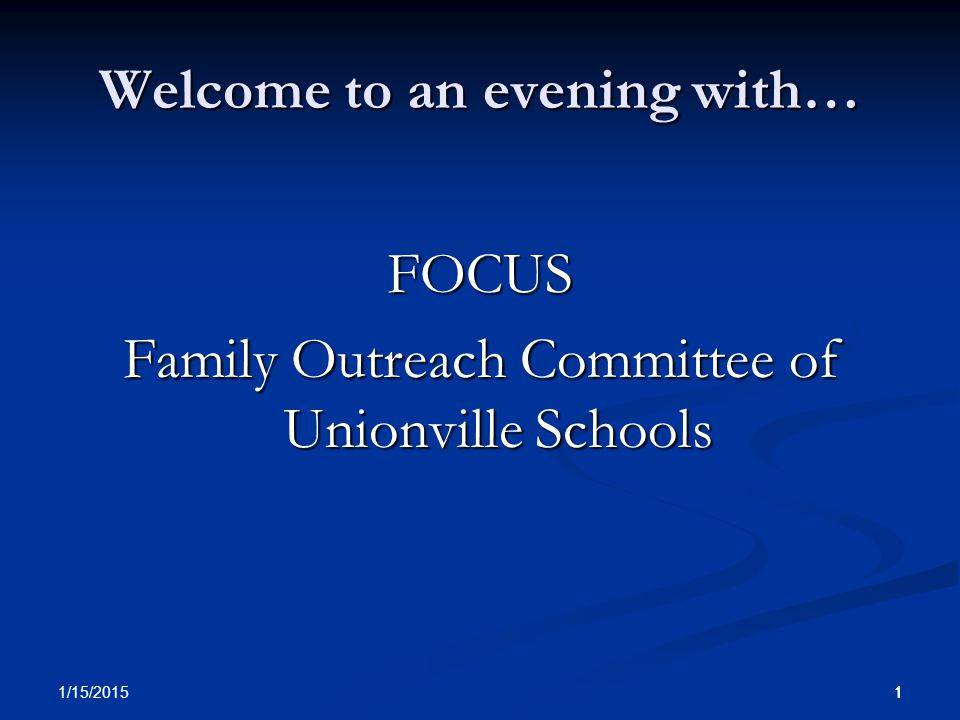 11 1/15/2015 1 Welcome to an evening with… FOCUS Family Outreach Committee of Unionville Schools