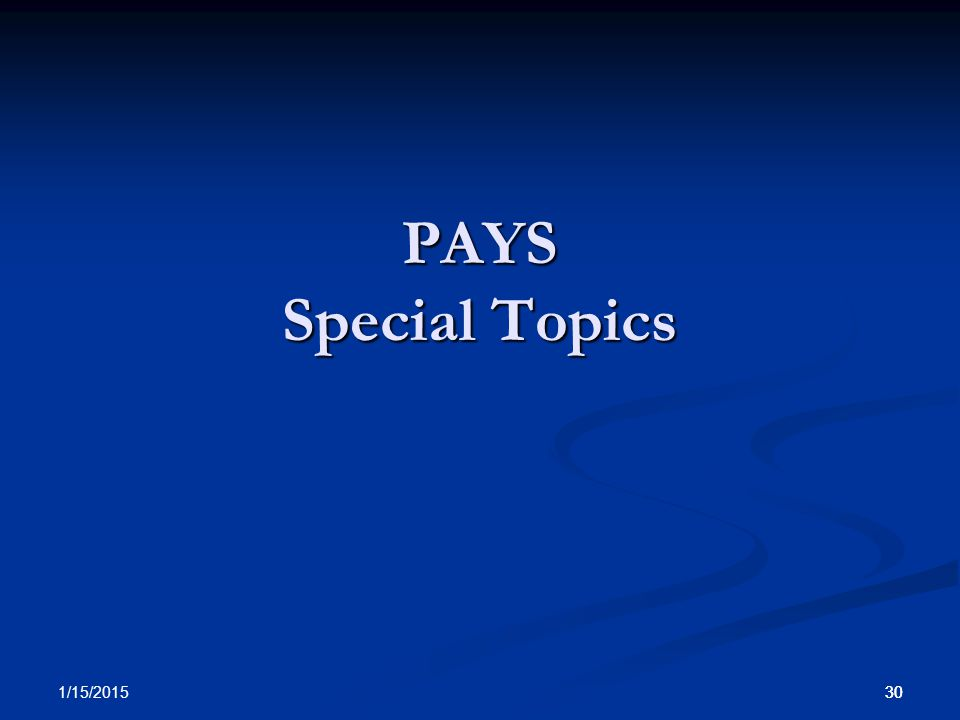 30 1/15/2015 30 PAYS Special Topics