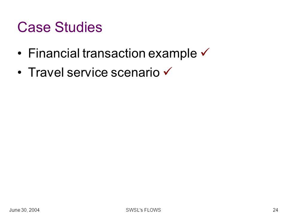 June 30, 2004SWSL's FLOWS24 Case Studies Financial transaction example Travel service scenario