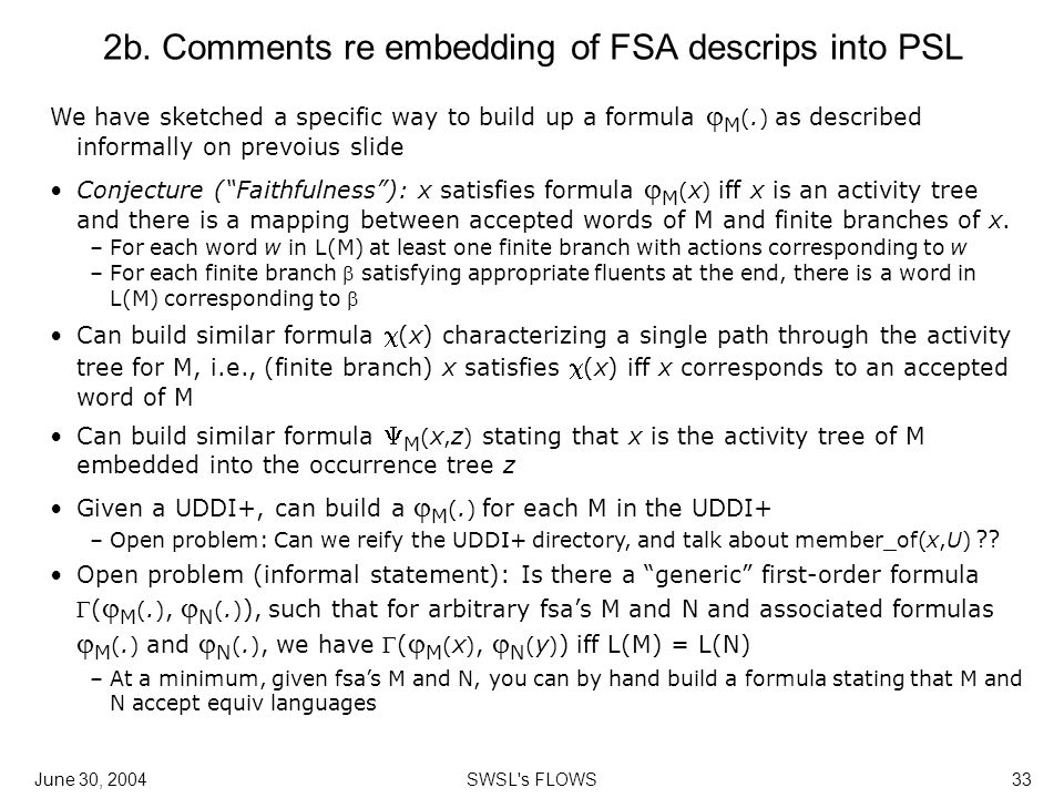 June 30, 2004SWSL's FLOWS33 2b. Comments re embedding of FSA descrips into PSL We have sketched a specific way to build up a formula  M (. ) as descr