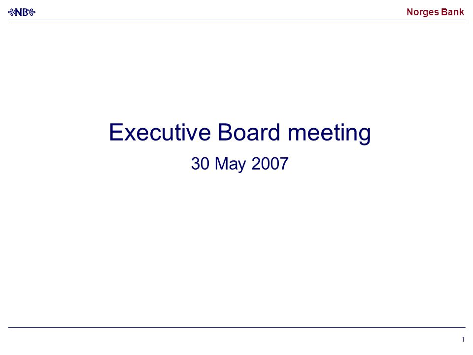 Norges Bank 1 Executive Board meeting 30 May 2007