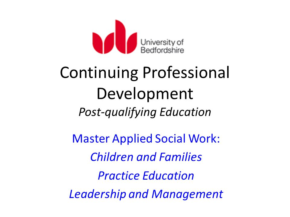 Continuing Professional Development Post-qualifying Education Master Applied Social Work: Children and Families Practice Education Leadership and Management